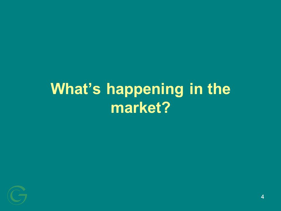 4 Whats happening in the market?