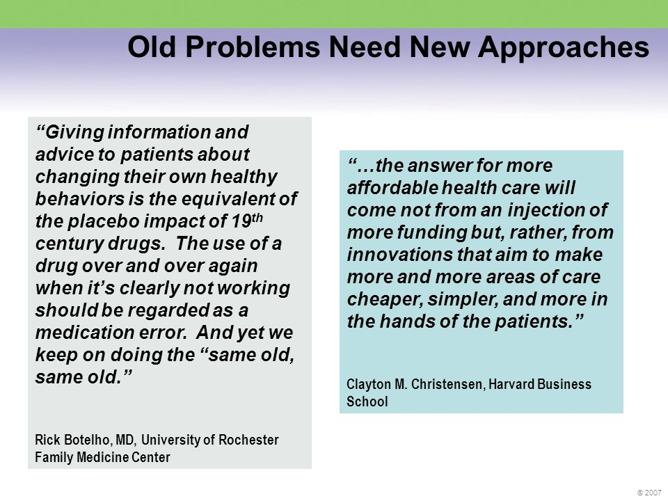 ® 2007 Giving information and advice to patients about changing their own healthy behaviors is the equivalent of the placebo impact of 19 th century drugs.