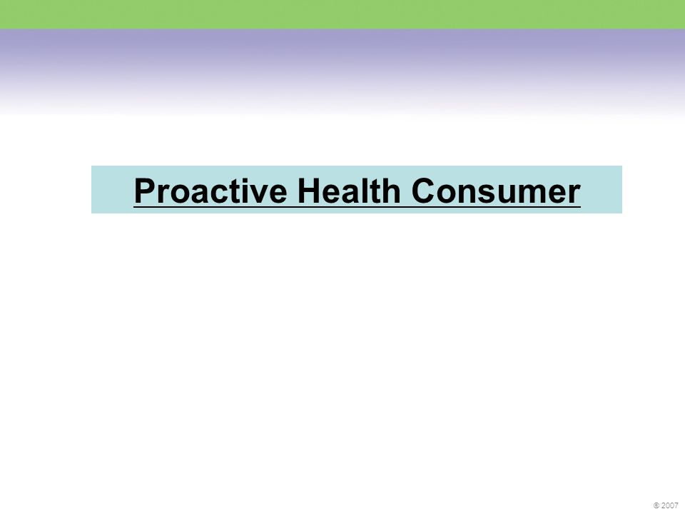 ® 2007 Proactive Health Consumer