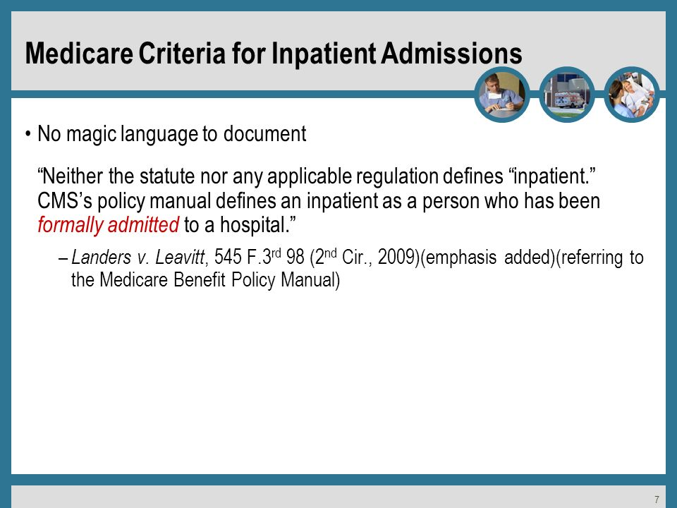 7 Medicare Criteria for Inpatient Admissions No magic language to document Neither the statute nor any applicable regulation defines inpatient.
