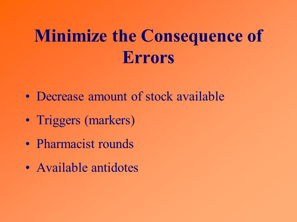 Minimize the Consequence of Errors Decrease amount of stock available Triggers (markers) Pharmacist rounds Available antidotes