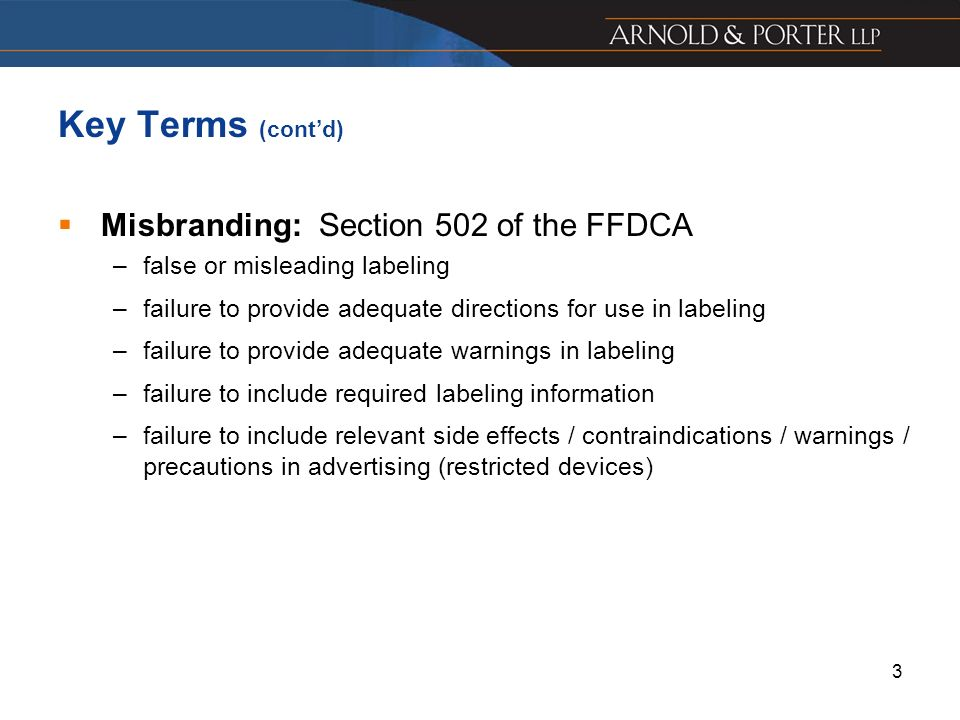 3 Key Terms (contd) Misbranding: Section 502 of the FFDCA –false or misleading labeling –failure to provide adequate directions for use in labeling –f