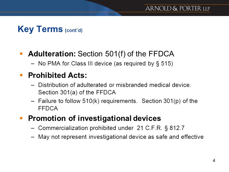 4 Key Terms (contd) Adulteration: Section 501(f) of the FFDCA –No PMA for Class III device (as required by § 515) Prohibited Acts: –Distribution of ad