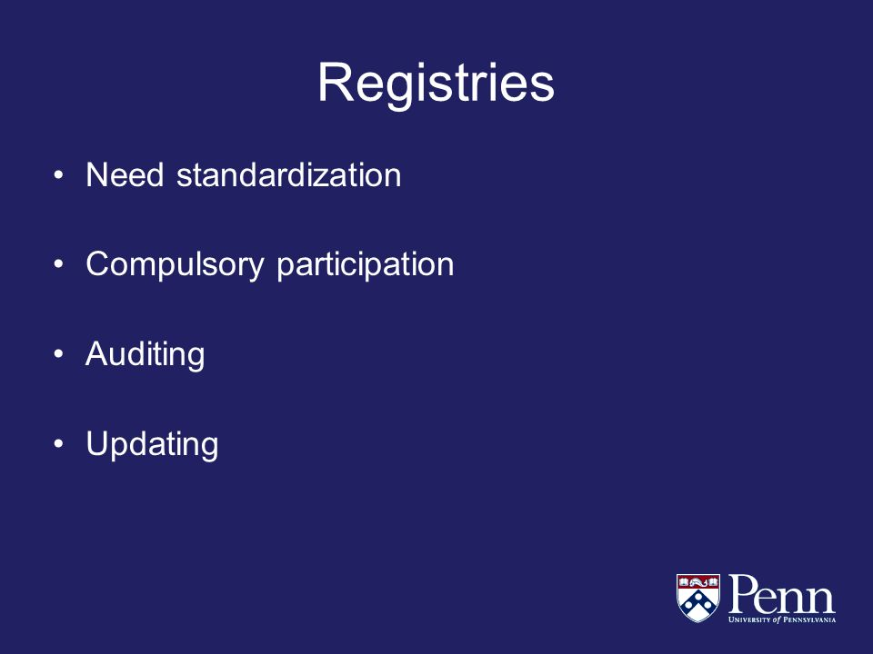 Registries Need standardization Compulsory participation Auditing Updating