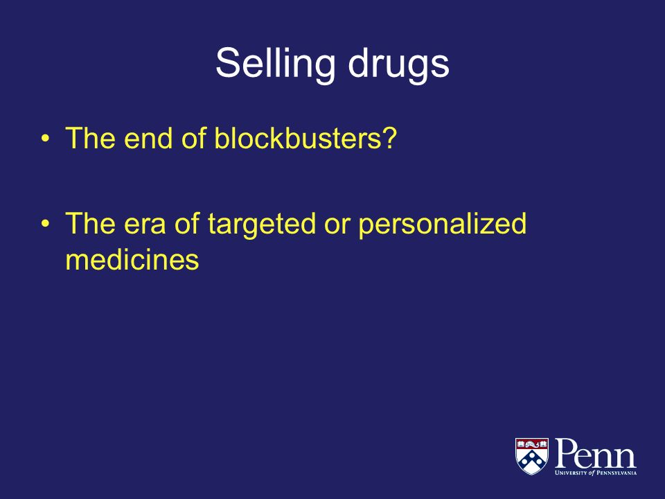 Selling drugs The end of blockbusters The era of targeted or personalized medicines