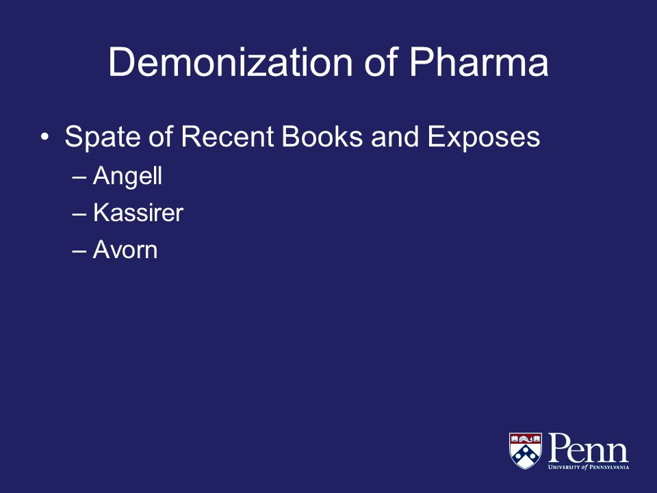 Demonization of Pharma Spate of Recent Books and Exposes –Angell –Kassirer –Avorn