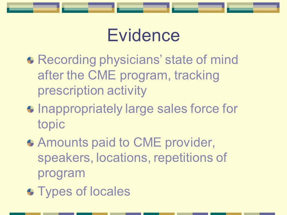 Evidence Recording physicians state of mind after the CME program, tracking prescription activity Inappropriately large sales force for topic Amounts