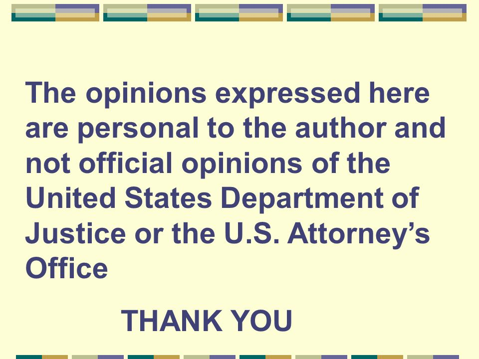 The opinions expressed here are personal to the author and not official opinions of the United States Department of Justice or the U.S. Attorneys Offi