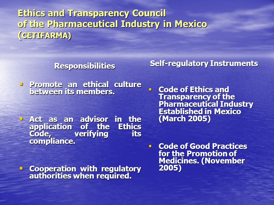 Ethics and Transparency Council of the Pharmaceutical Industry in Mexico ( CETIFARMA) Responsibilities Responsibilities Promote an ethical culture between its members.
