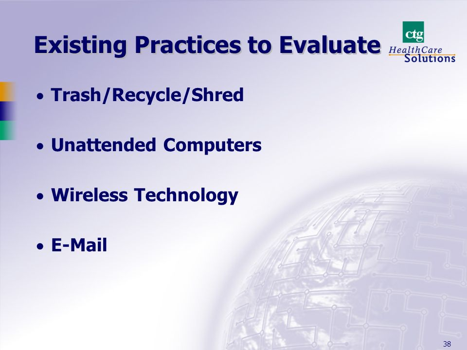 38 Existing Practices to Evaluate Trash/Recycle/Shred Unattended Computers Wireless Technology E-Mail