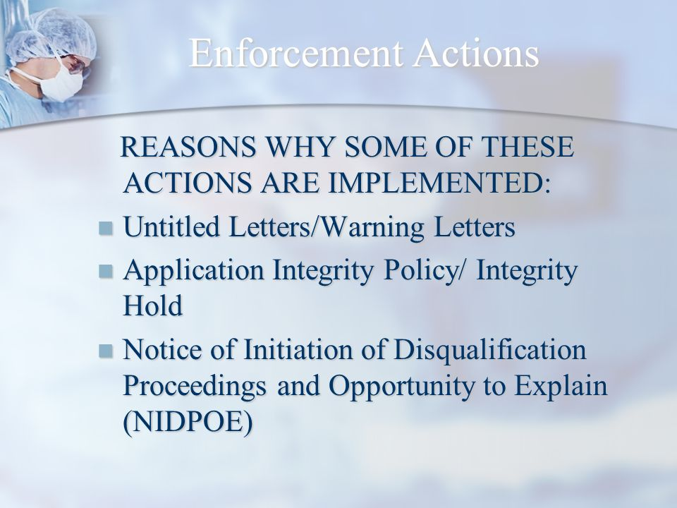 Enforcement Actions REASONS WHY SOME OF THESE ACTIONS ARE IMPLEMENTED: REASONS WHY SOME OF THESE ACTIONS ARE IMPLEMENTED: Untitled Letters/Warning Let