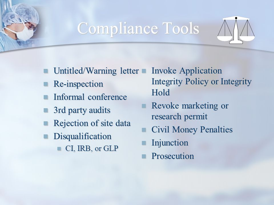 Compliance Tools Untitled/Warning letter Untitled/Warning letter Re-inspection Re-inspection Informal conference Informal conference 3rd party audits