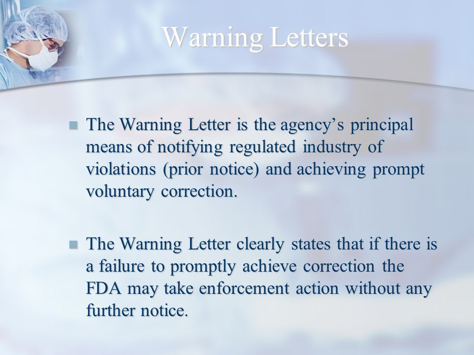 Warning Letters The Warning Letter is the agencys principal means of notifying regulated industry of violations (prior notice) and achieving prompt vo