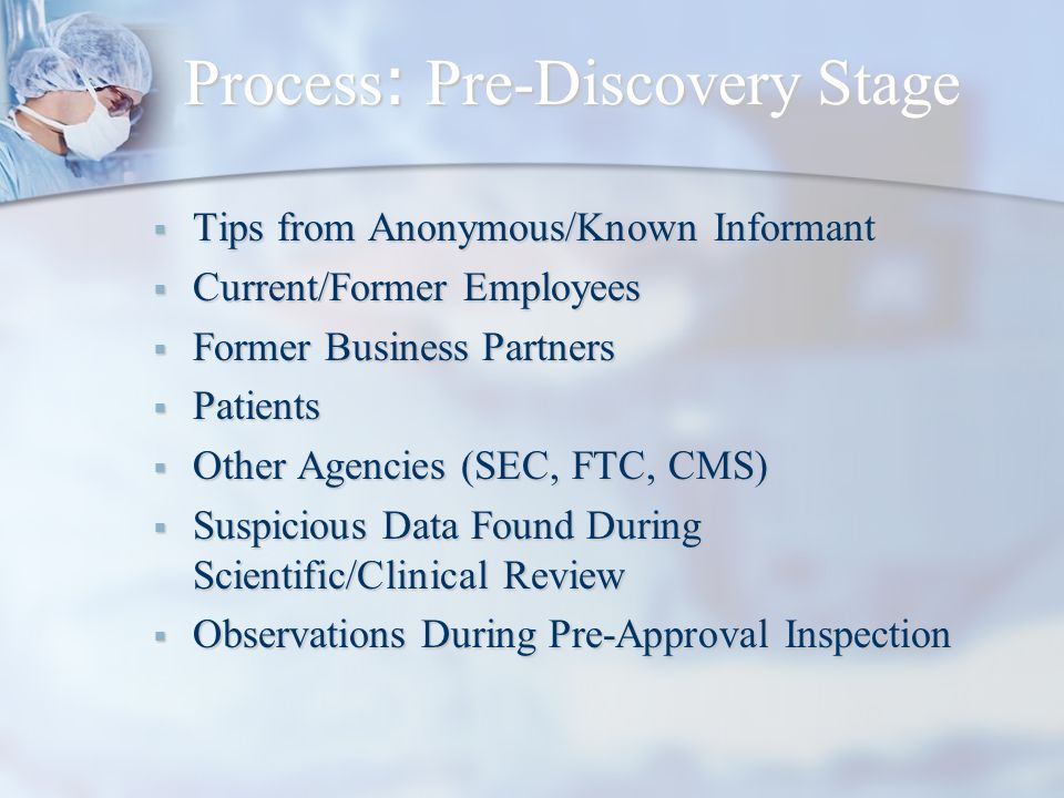 Process : Pre-Discovery Stage Tips from Anonymous/Known Informant Tips from Anonymous/Known Informant Current/Former Employees Current/Former Employee