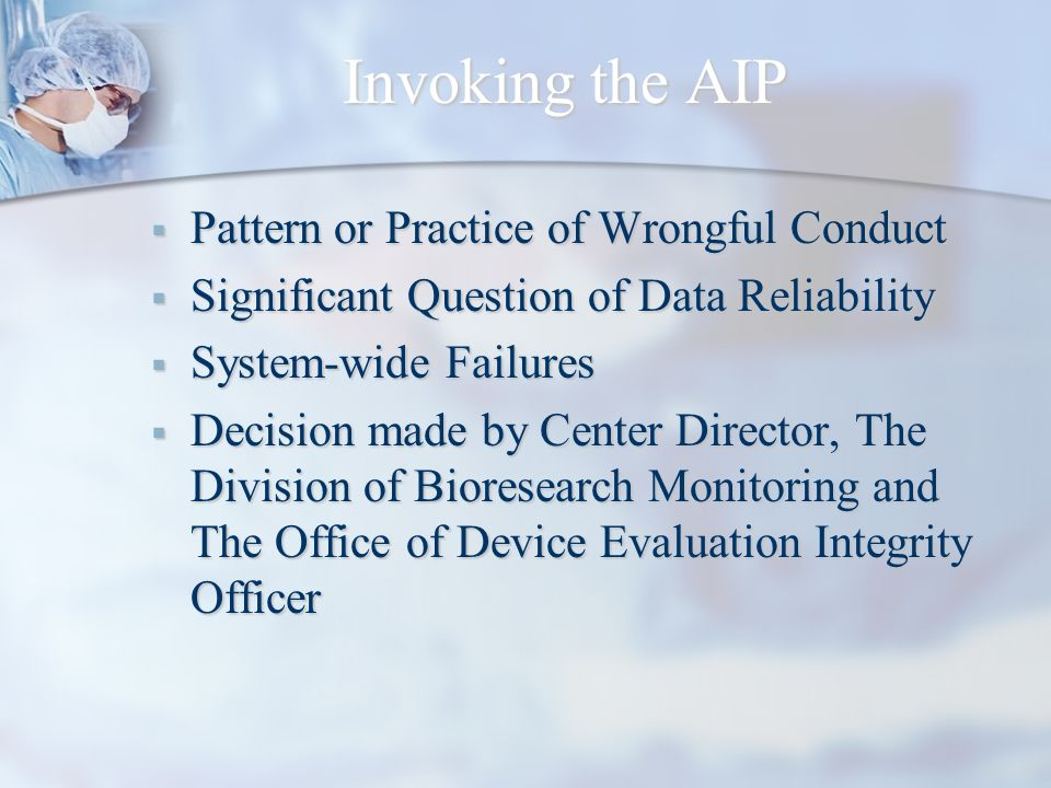 Invoking the AIP Pattern or Practice of Wrongful Conduct Pattern or Practice of Wrongful Conduct Significant Question of Data Reliability Significant