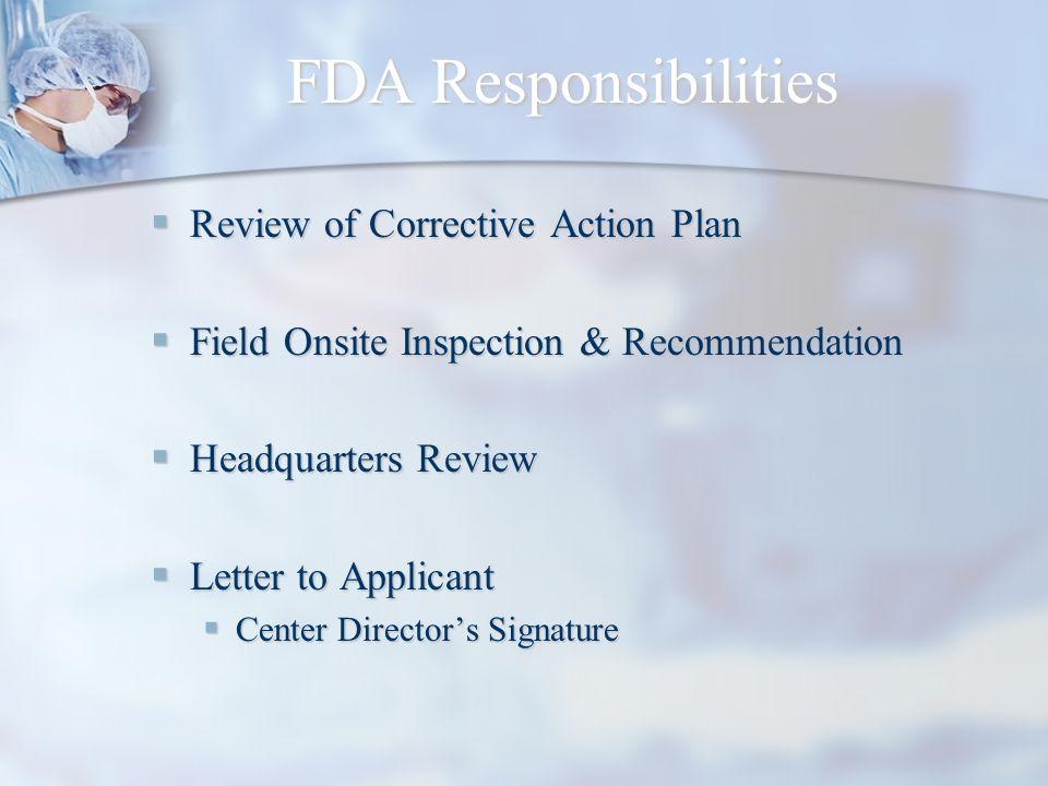 FDA Responsibilities Review of Corrective Action Plan Review of Corrective Action Plan Field Onsite Inspection & Recommendation Field Onsite Inspectio