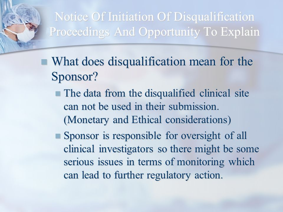 Notice Of Initiation Of Disqualification Proceedings And Opportunity To Explain What does disqualification mean for the Sponsor? What does disqualific
