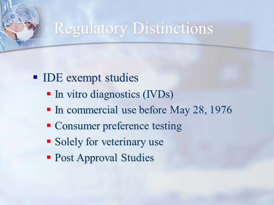 Regulatory Distinctions IDE exempt studies IDE exempt studies In vitro diagnostics (IVDs) In vitro diagnostics (IVDs) In commercial use before May 28,