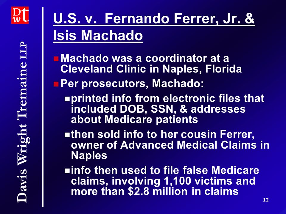 Davis Wright Tremaine LLP 12 U.S. v. Fernando Ferrer, Jr. & Isis Machado Machado was a coordinator at a Cleveland Clinic in Naples, Florida Per prosec