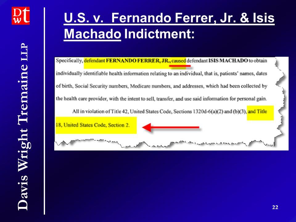 Davis Wright Tremaine LLP 22 U.S. v. Fernando Ferrer, Jr. & Isis Machado Indictment:
