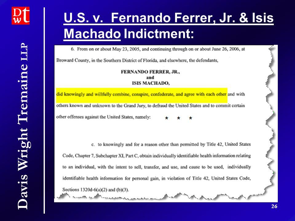 Davis Wright Tremaine LLP 26 U.S. v. Fernando Ferrer, Jr. & Isis Machado Indictment: