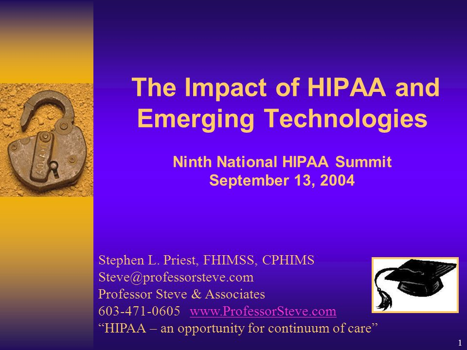 1 The Impact of HIPAA and Emerging Technologies Ninth National HIPAA Summit September 13, 2004 Stephen L.