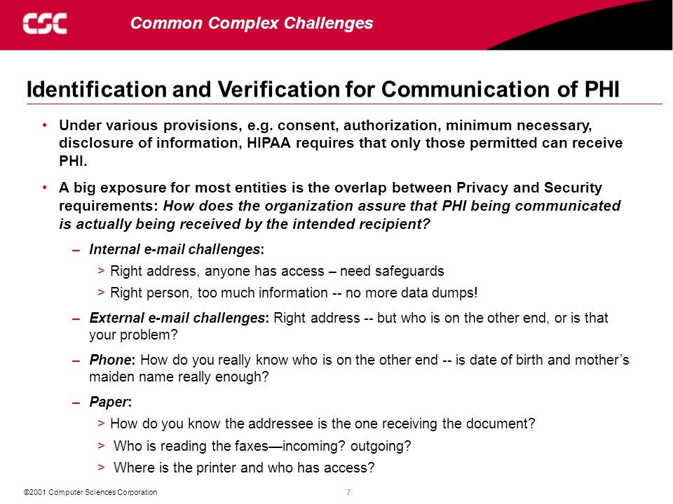 18 ©2001 Computer Sciences Corporation Pending Changes in Privacy Requirements The NPRM will formalize much of the Advisory published last year as well as provide additional clarifications and some relaxation.