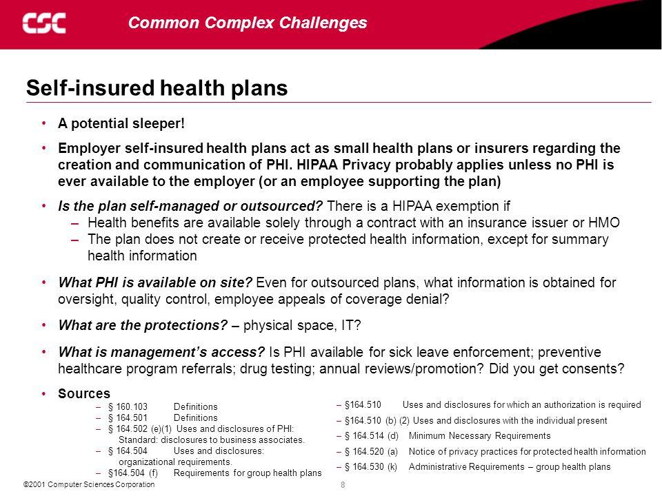8 ©2001 Computer Sciences Corporation Self-insured health plans Common Complex Challenges A potential sleeper! Employer self-insured health plans act