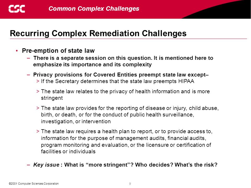 9 ©2001 Computer Sciences Corporation Recurring Complex Remediation Challenges Common Complex Challenges Pre-emption of state law –There is a separate