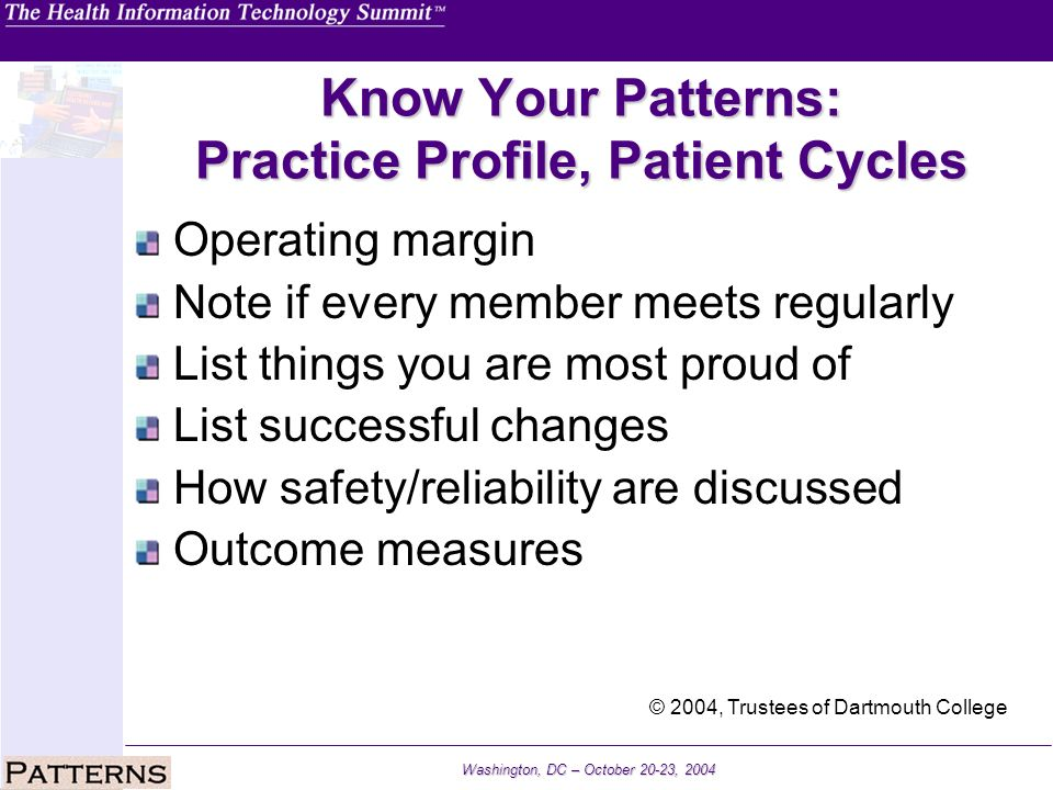Washington, DC – October 20-23, 2004 Know Your Patterns: Practice Profile, Patient Cycles Operating margin Note if every member meets regularly List t