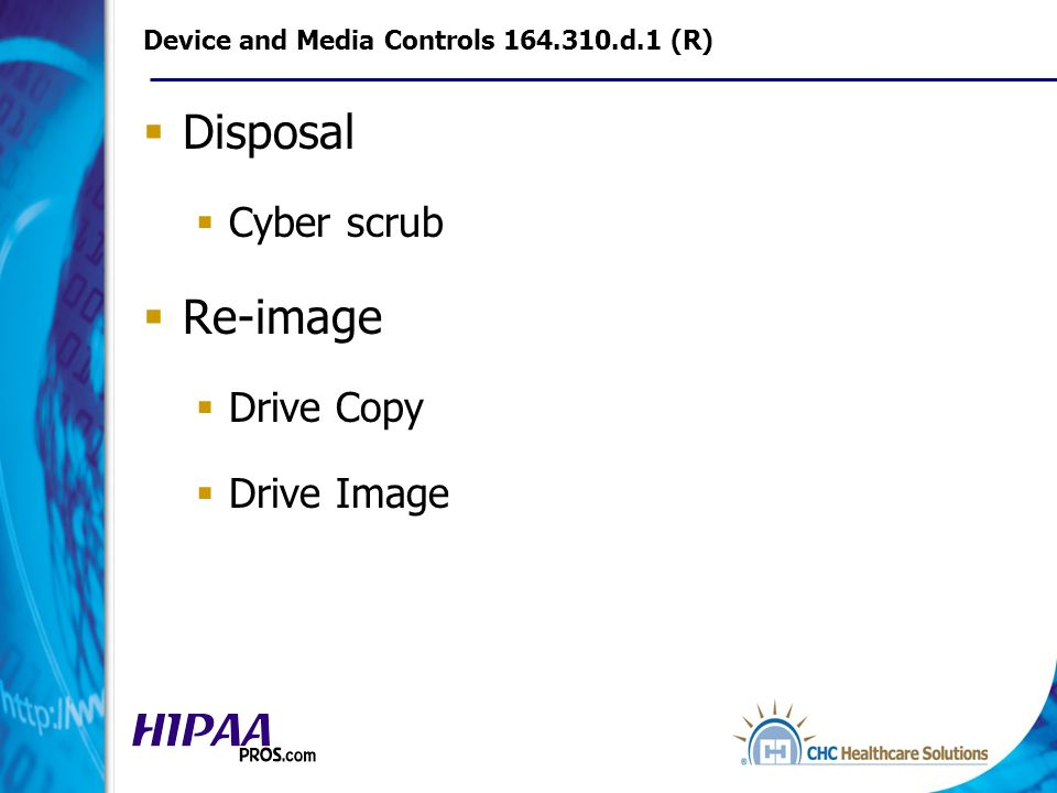 Device and Media Controls 164.310.d.1 (R) Disposal Cyber scrub Re-image Drive Copy Drive Image