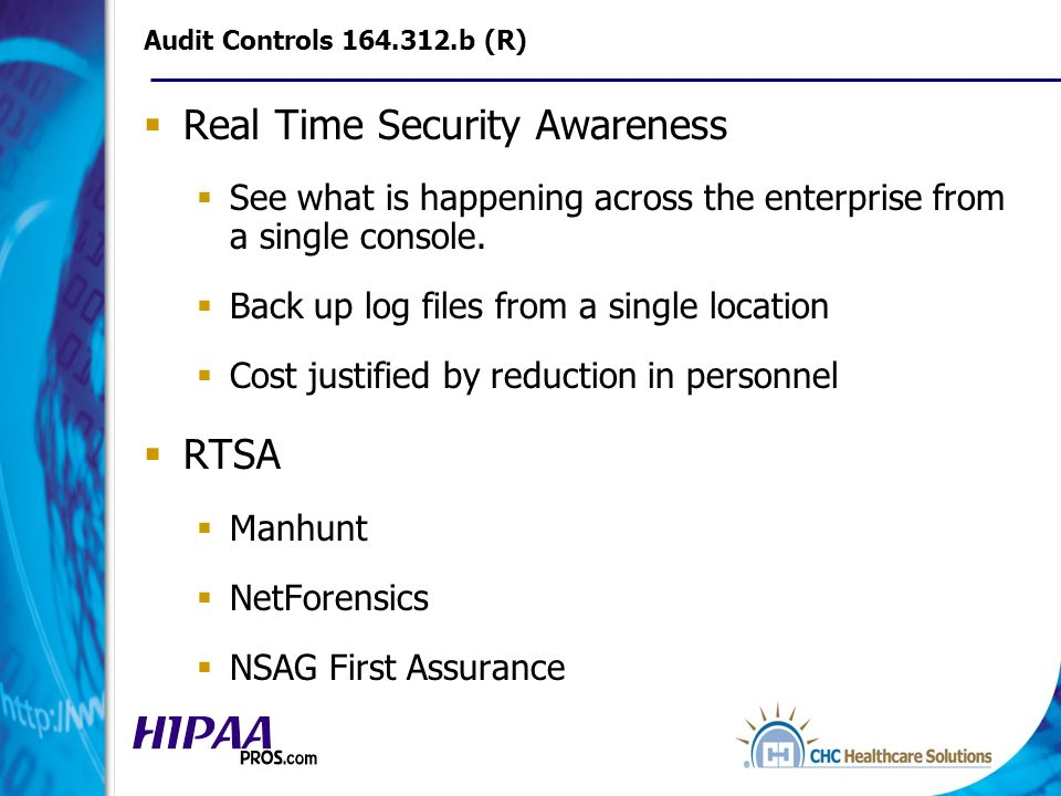 Audit Controls 164.312.b (R) Real Time Security Awareness See what is happening across the enterprise from a single console.