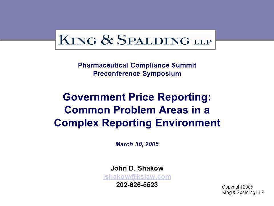 Pharmaceutical Compliance Summit Preconference Symposium Government Price Reporting: Common Problem Areas in a Complex Reporting Environment March 30, 2005 John D.