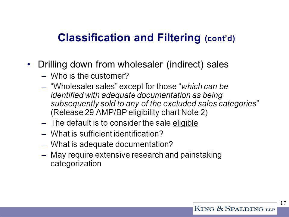 17 Classification and Filtering (contd) Drilling down from wholesaler (indirect) sales –Who is the customer? –Wholesaler sales except for those which