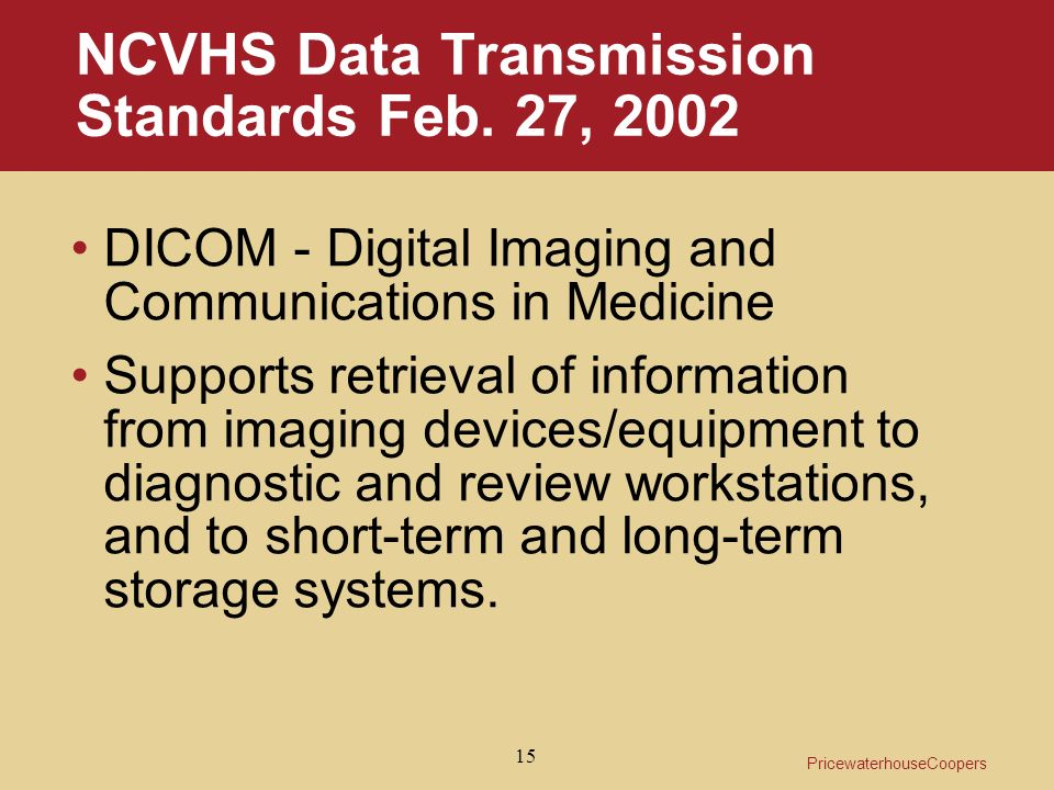 PricewaterhouseCoopers 15 NCVHS Data Transmission Standards Feb.