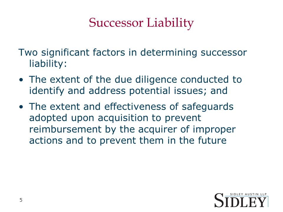 5 Successor Liability Two significant factors in determining successor liability: The extent of the due diligence conducted to identify and address po