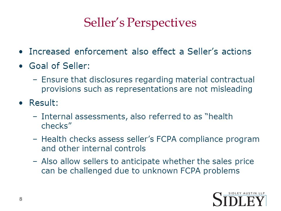 8 Sellers Perspectives Increased enforcement also effect a Sellers actions Goal of Seller: –Ensure that disclosures regarding material contractual pro