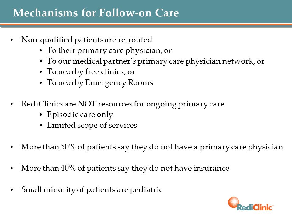Mechanisms for Follow-on Care Non-qualified patients are re-routed To their primary care physician, or To our medical partners primary care physician