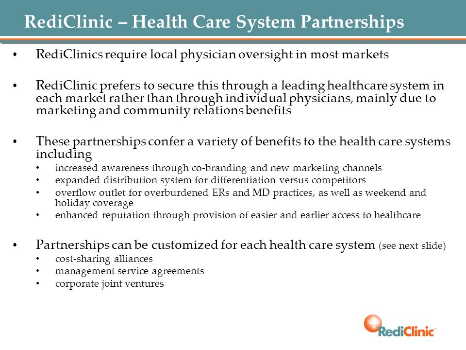 RediClinic – Health Care System Partnerships RediClinics require local physician oversight in most markets RediClinic prefers to secure this through a
