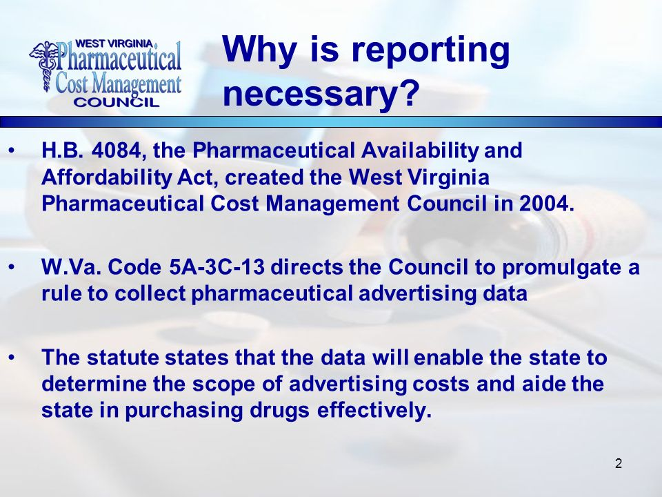 2 H.B. 4084, the Pharmaceutical Availability and Affordability Act, created the West Virginia Pharmaceutical Cost Management Council in 2004. W.Va. Co
