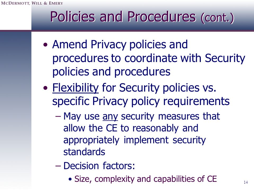 14 Policies and Procedures (cont.) Amend Privacy policies and procedures to coordinate with Security policies and procedures Flexibility for Security