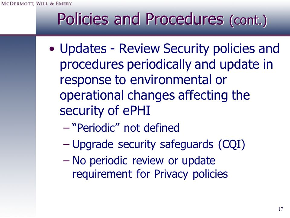 17 Policies and Procedures (cont.) Updates - Review Security policies and procedures periodically and update in response to environmental or operation
