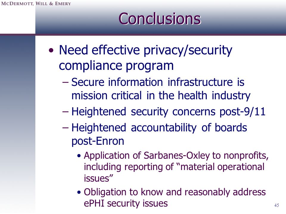 45 Conclusions Need effective privacy/security compliance program –Secure information infrastructure is mission critical in the health industry –Heigh