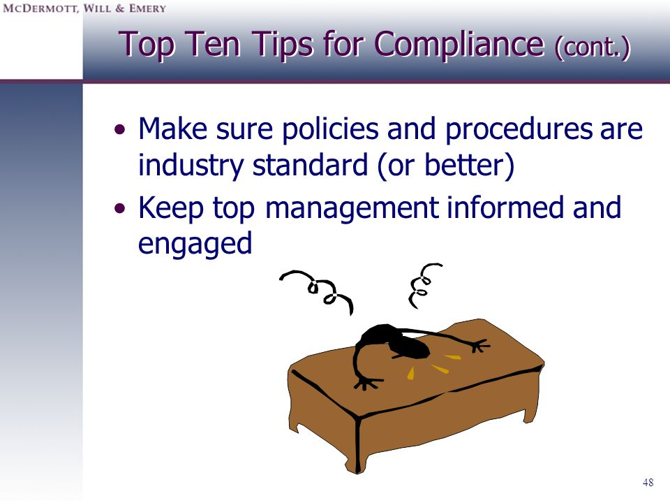 48 Top Ten Tips for Compliance (cont.) Make sure policies and procedures are industry standard (or better) Keep top management informed and engaged