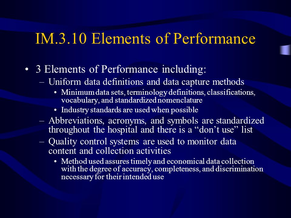 IM.3.10 Elements of Performance 3 Elements of Performance including: –Uniform data definitions and data capture methods Minimum data sets, terminology