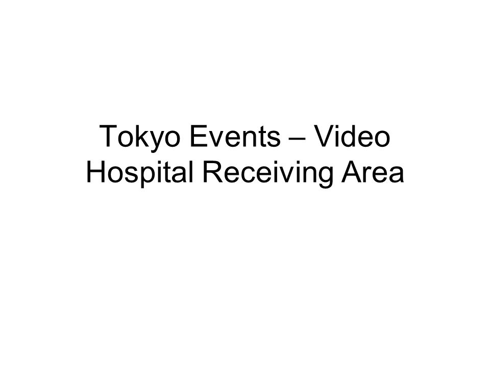 Tokyo Events – Video Hospital Receiving Area
