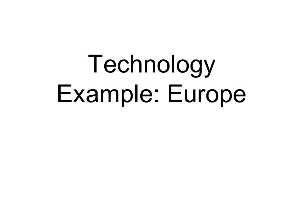 Technology Example: Europe