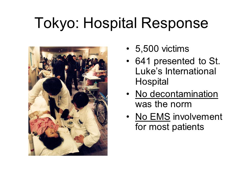 Tokyo: Hospital Response 5,500 victims 641 presented to St. Lukes International Hospital No decontamination was the norm No EMS involvement for most p