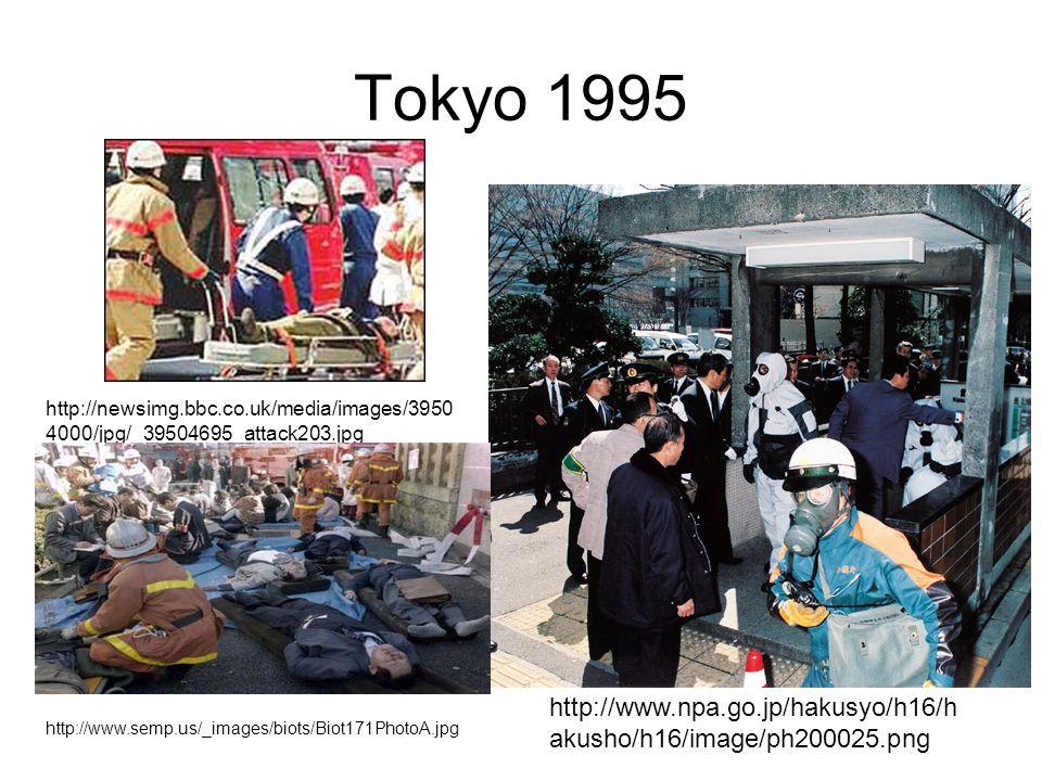Tokyo 1995 http://www.npa.go.jp/hakusyo/h16/h akusho/h16/image/ph200025.png http://newsimg.bbc.co.uk/media/images/3950 4000/jpg/_39504695_attack203.jp