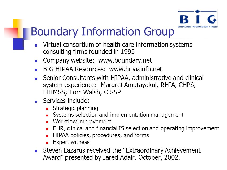 Boundary Information Group Virtual consortium of health care information systems consulting firms founded in 1995 Company website: www.boundary.net BI